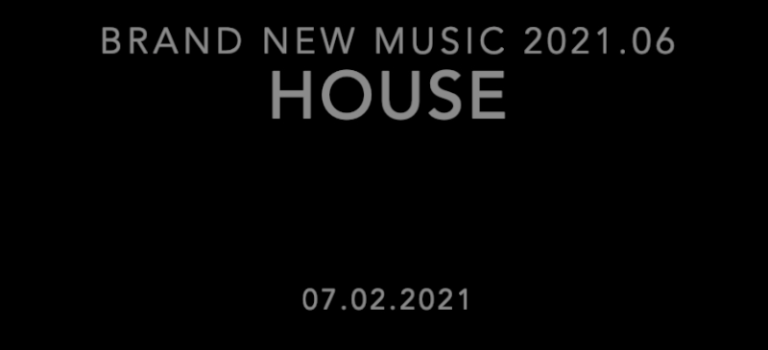 Brand New Music 2021.06 - House DJ Set