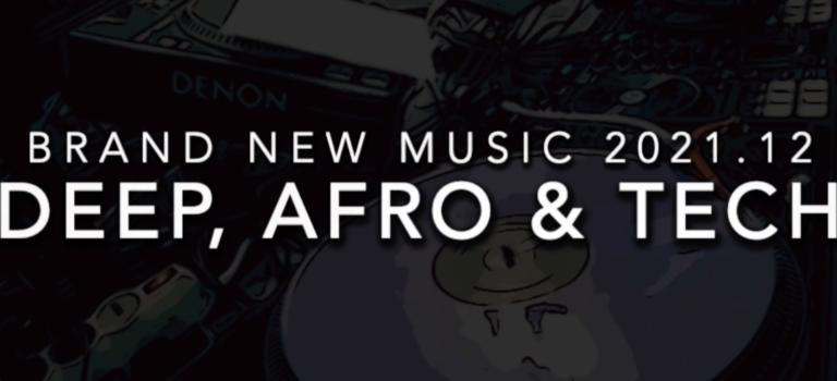 Brand New Music 2021.12 - Deep, Afro & Tech House