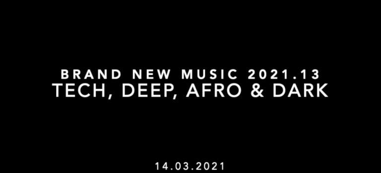 Brand New Music 2021.13 - Tech, Deep, Afro & Dark