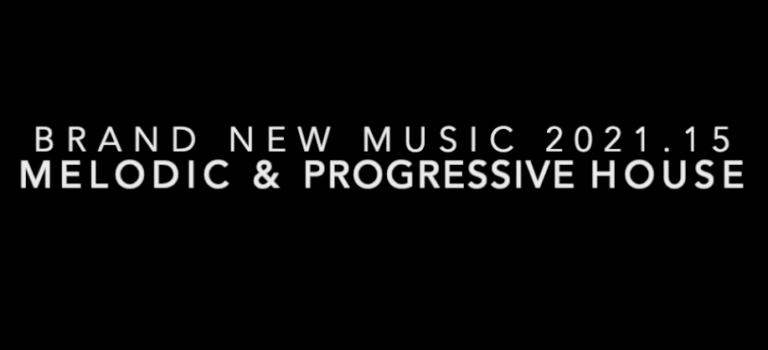 Brand New Music 2021.15 - Melodic & Progressive House DJ Set