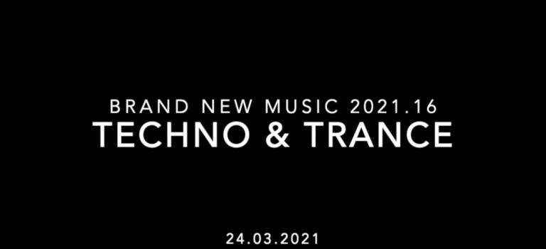 Brand New Music 2021.16 - Techno & Trance