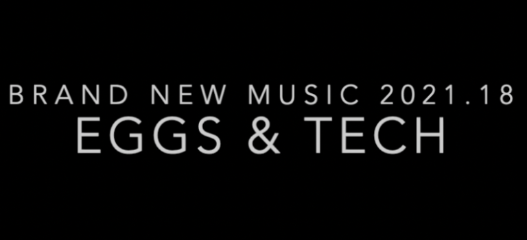 Brand New Music 2021.18 - Eggs & Tech - live