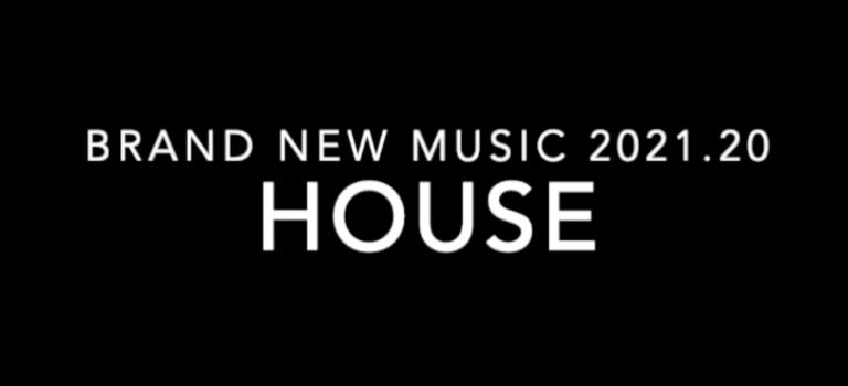 Brand New Music 2021.20 - House